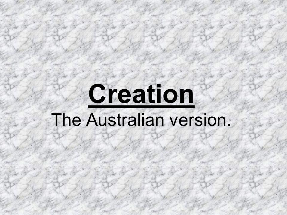 Creation The Australian version.
