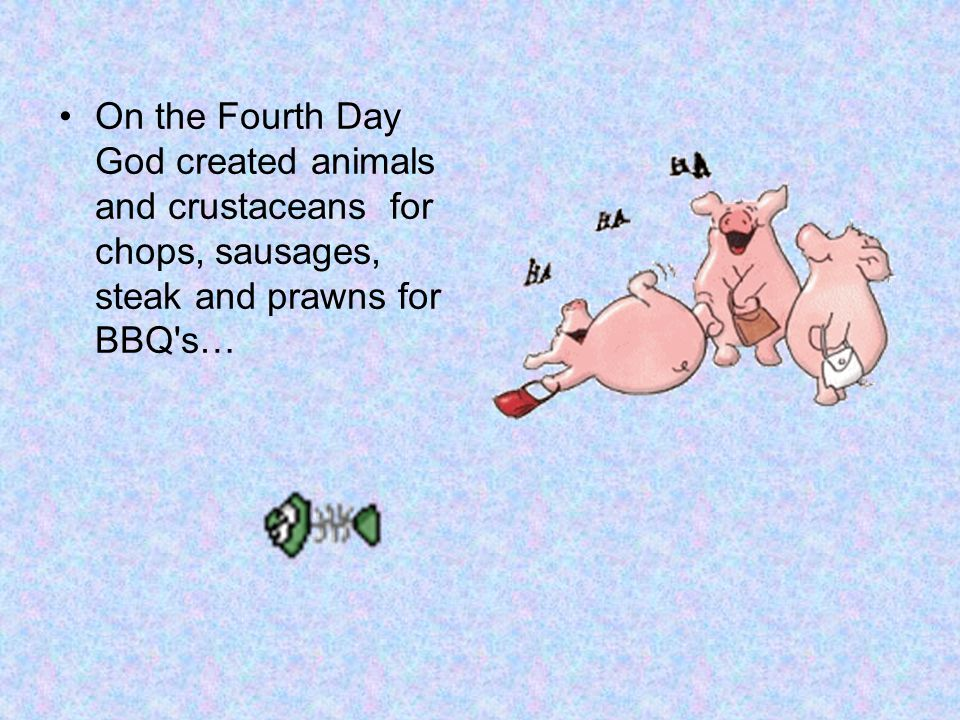On the Fourth Day God created animals and crustaceans for chops, sausages, steak and prawns for BBQ s…