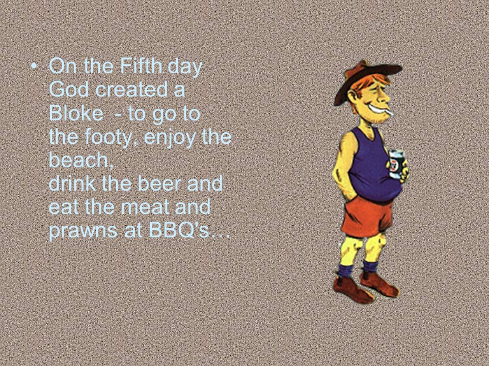 On the Fifth day God created a Bloke - to go to the footy, enjoy the beach, drink the beer and eat the meat and prawns at BBQ s…