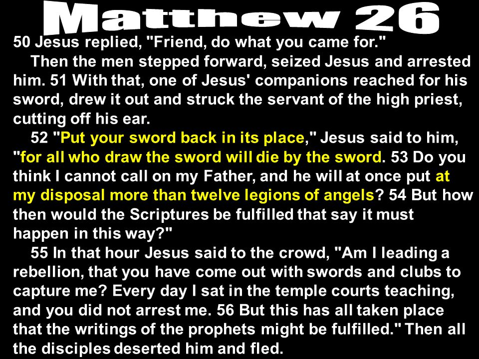 50 Jesus replied, Friend, do what you came for. Then the men stepped forward, seized Jesus and arrested him.