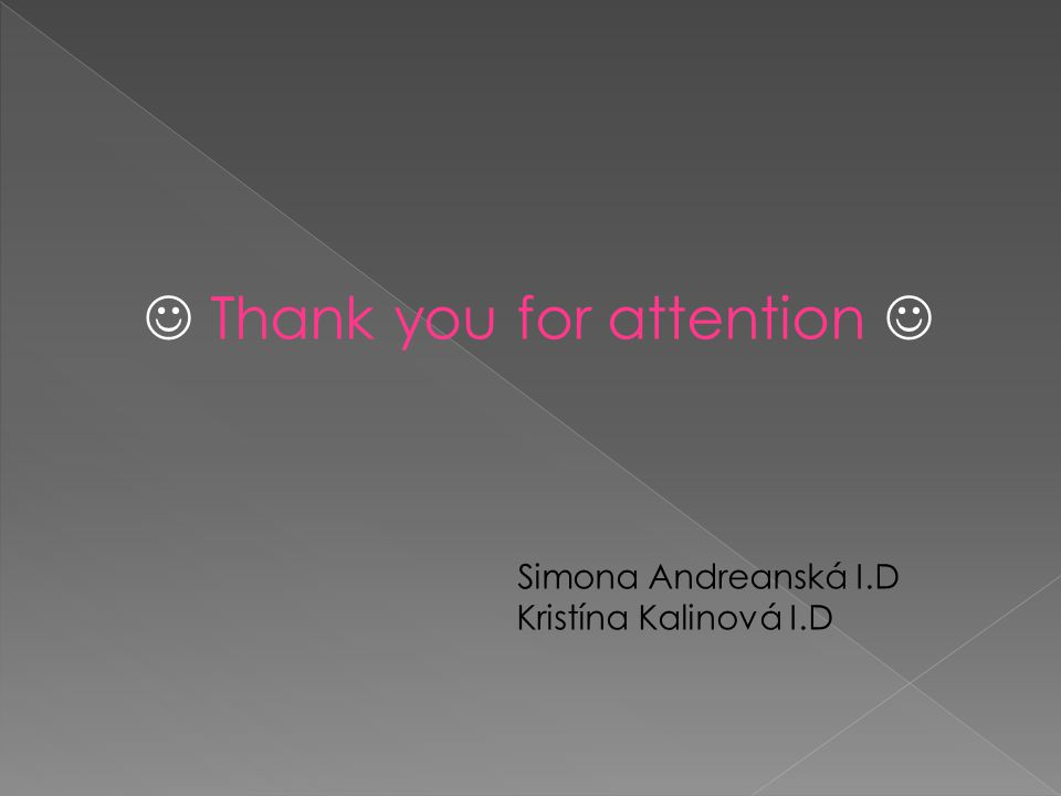 Thank you for attention Simona Andreanská I.D Kristína Kalinová I.D