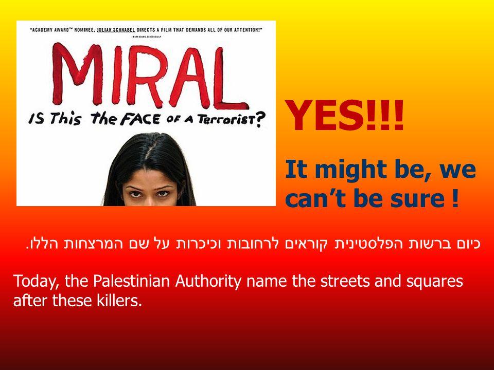 כיום ברשות הפלסטינית קוראים לרחובות וכיכרות על שם המרצחות הללו.