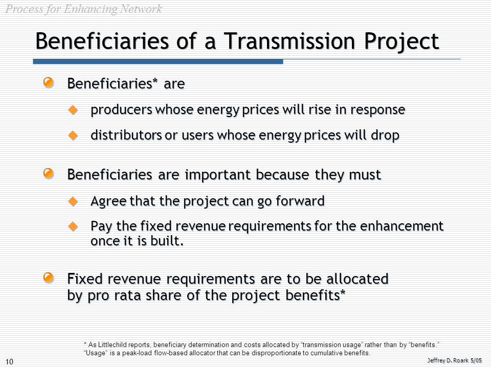 10 Jeffrey D. Roark 5/05 Beneficiaries of a Transmission Project Beneficiaries* are  producers whose energy prices will rise in response  distributo