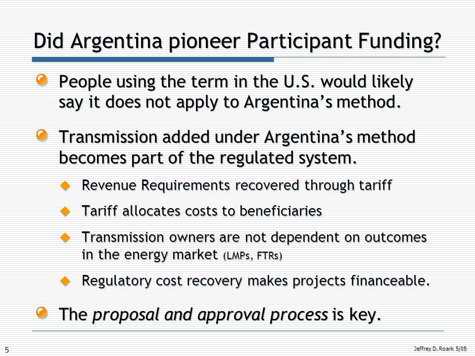 5 Jeffrey D. Roark 5/05 Did Argentina pioneer Participant Funding? People using the term in the U.S. would likely say it does not apply to Argentina's