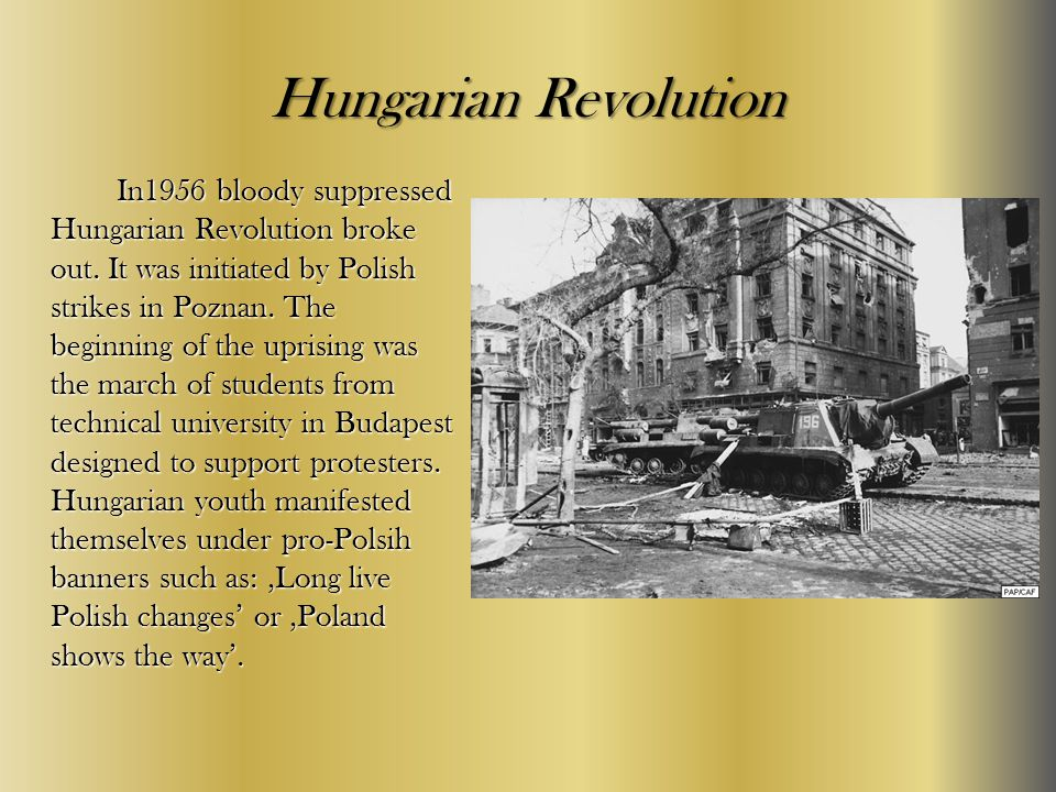 Hungarian Revolution In1956 bloody suppressed Hungarian Revolution broke out.