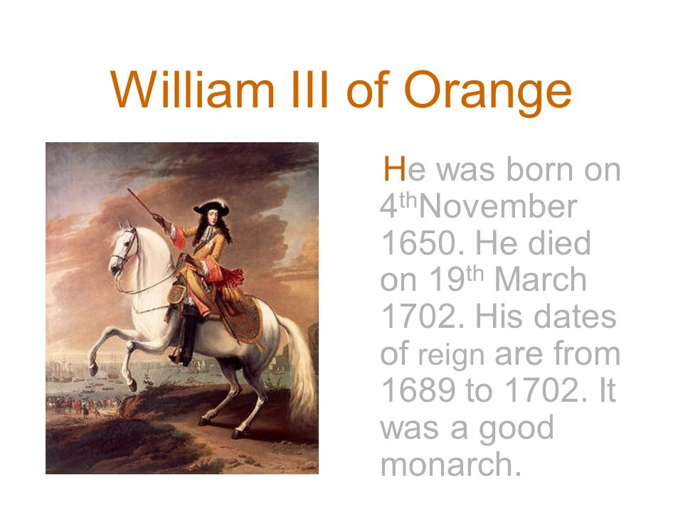 William III of Orange He was born on 4 th November 1650.