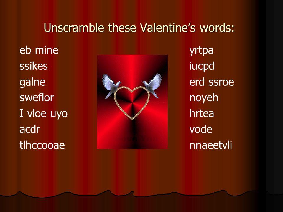 Unscramble these Valentine's words: eb mineyrtpa ssikesiucpd galneerd ssroe sweflornoyeh I vloe uyohrtea acdrvode tlhccooaennaeetvli