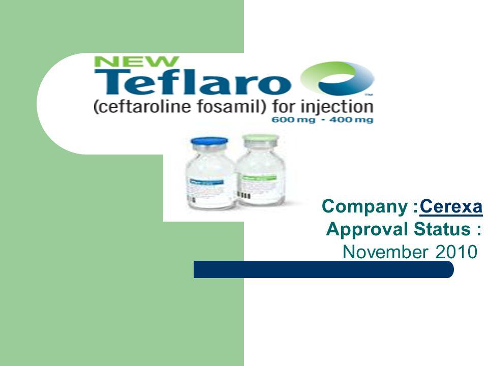 Company: Cerexa Approval Status: November 2010Cerexa