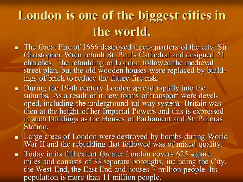 London is divided into 4 main parts: the City, the West End, the East End and Westminster.