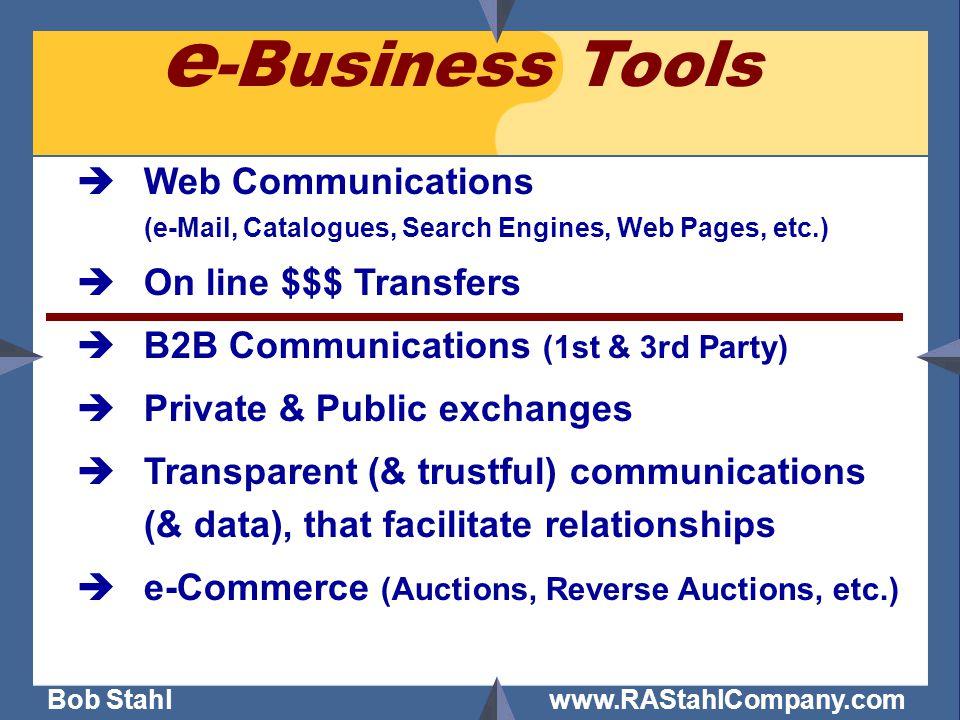 Bob Stahl www.RAStahlCompany.com èWeb Communications (e-Mail, Catalogues, Search Engines, Web Pages, etc.) èOn line $$$ Transfers èB2B Communications