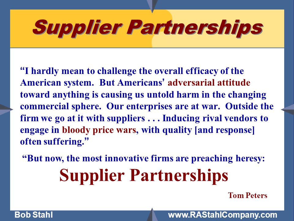 """Bob Stahl www.RAStahlCompany.com Supplier Partnerships """" I hardly mean to challenge the overall efficacy of the American system. But Americans ' adver"""