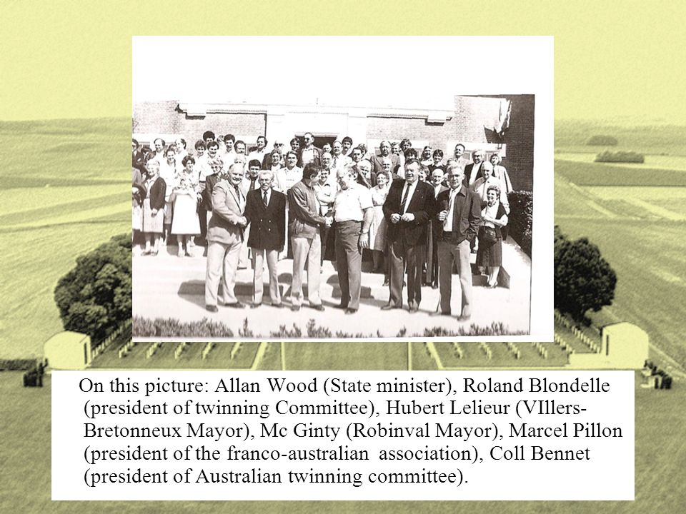 On this picture: Allan Wood (State minister), Roland Blondelle (president of twinning Committee), Hubert Lelieur (VIllers- Bretonneux Mayor), Mc Ginty