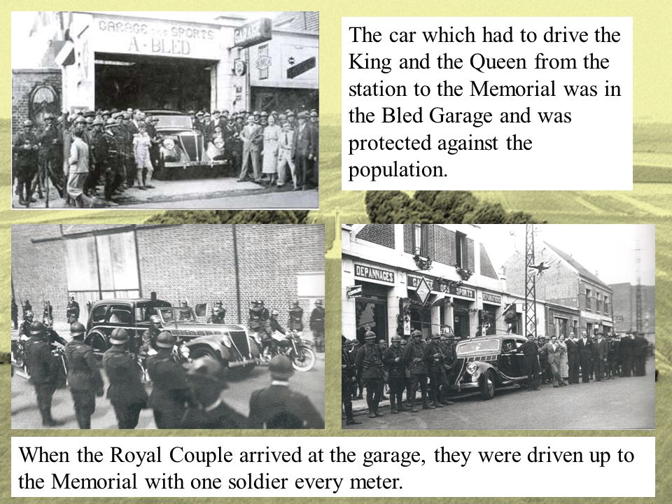 The car which had to drive the King and the Queen from the station to the Memorial was in the Bled Garage and was protected against the population. Wh