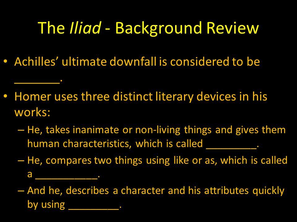 The Iliad - Background Review The Iliad is an ___________ poem. – These tales were passed down through the use of _________ _________. – The tale disc