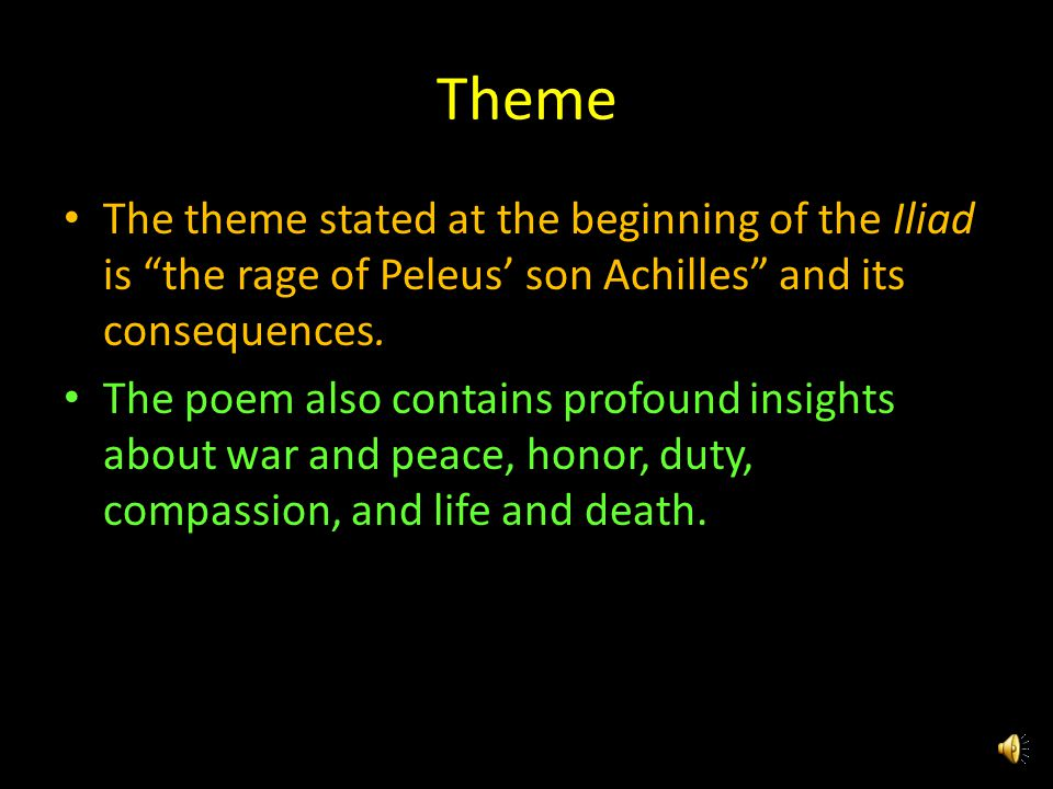 The Iliad – Literary Analysis As you read excerpts from Homer's Iliad, you will focus on the theme, an important insight into life that is usually con