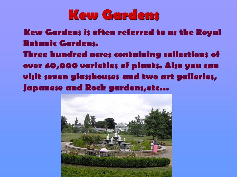 Kew Gardens K ew Gardens is often referred to as the Royal Botanic Gardens.
