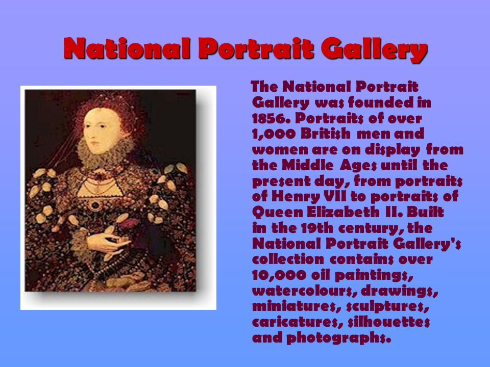 National Portrait Gallery The National Portrait Gallery was founded in 1856.
