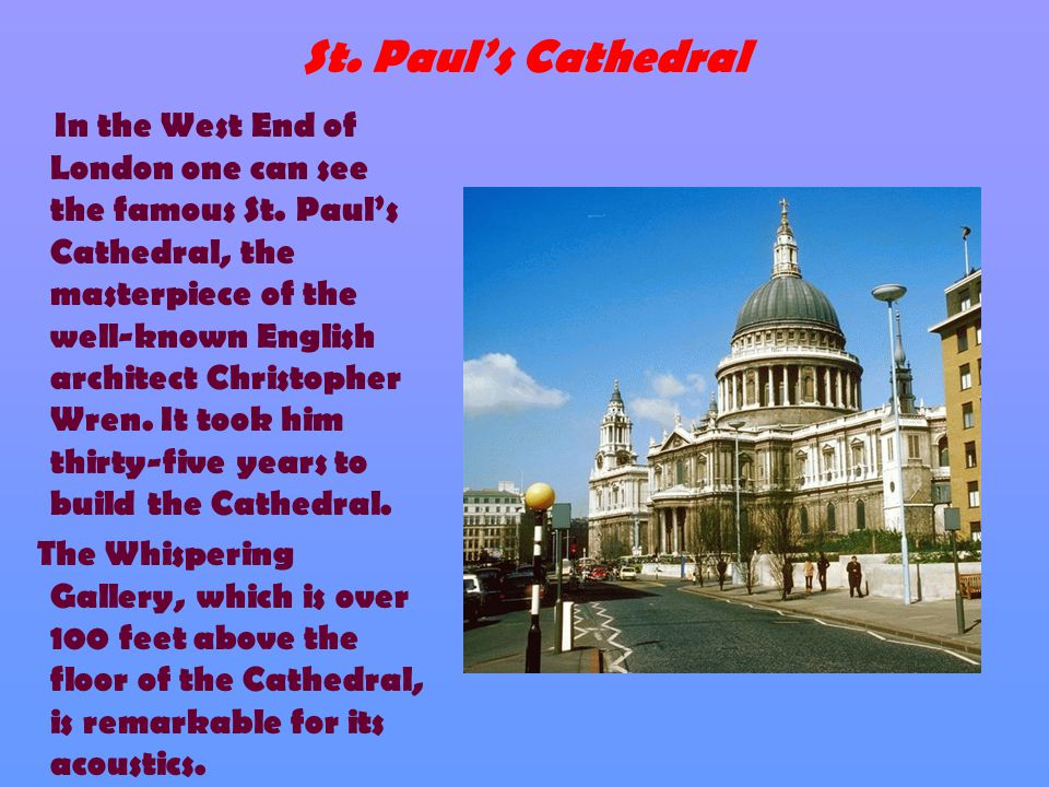 St. Paul's Cathedral In the West End of London one can see the famous St.