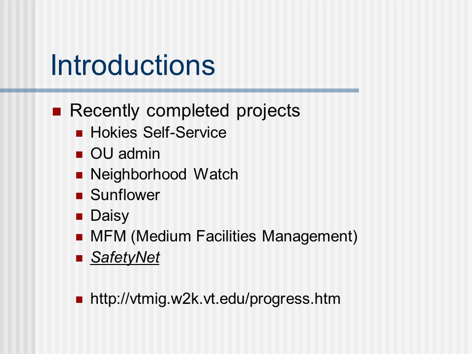 Introductions Recently completed projects Hokies Self-Service OU admin Neighborhood Watch Sunflower Daisy MFM (Medium Facilities Management) SafetyNet
