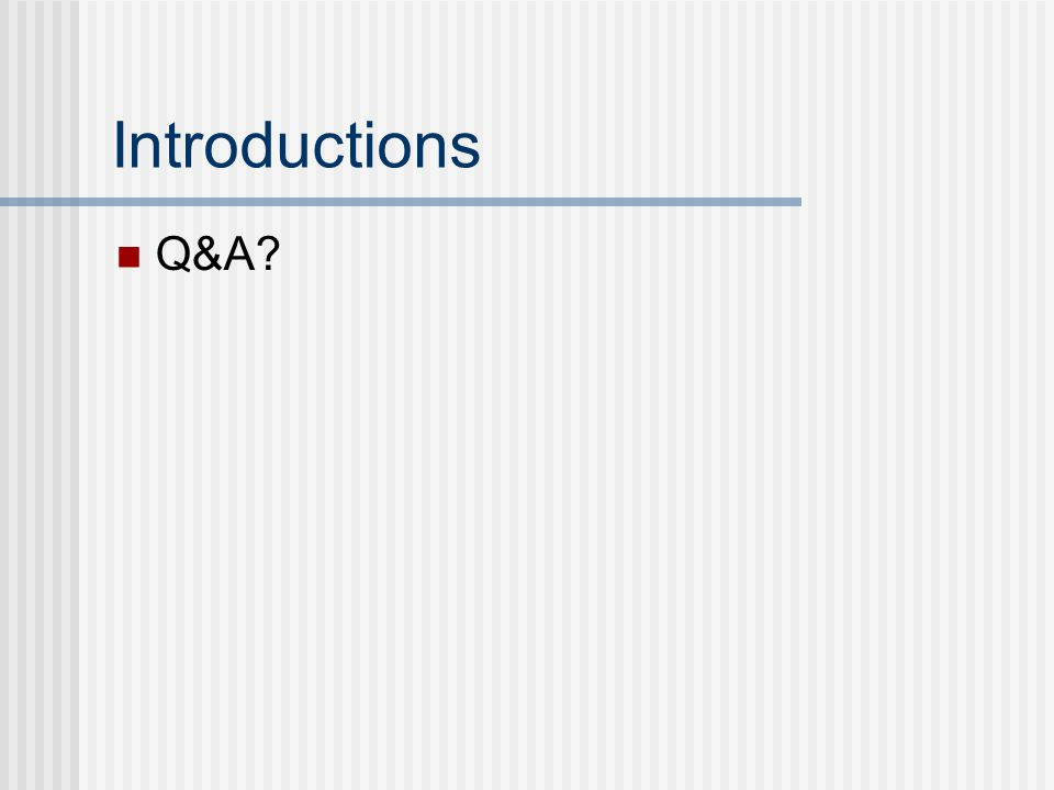 Introductions Q&A?