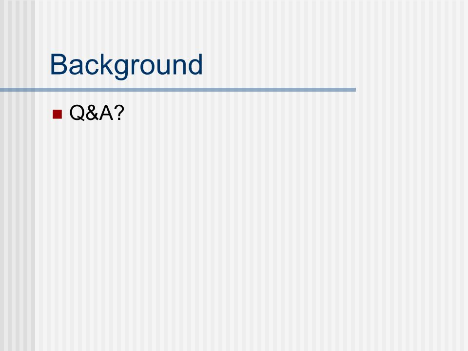 Background Q&A?