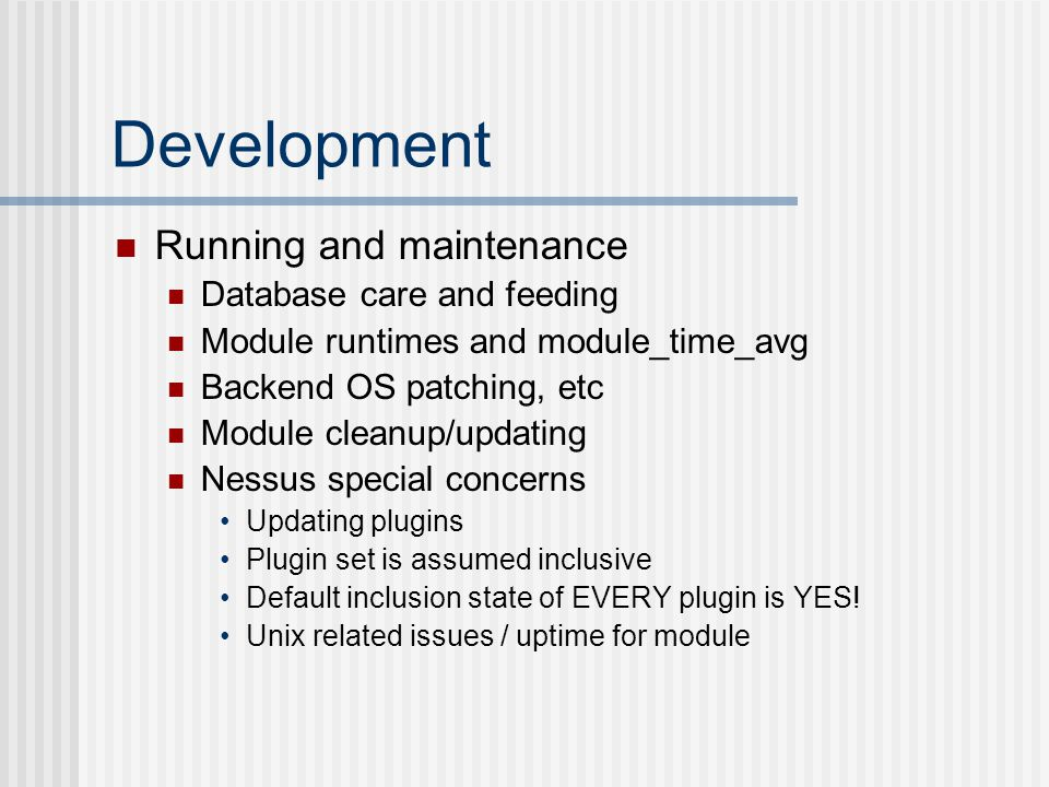 Development Running and maintenance Database care and feeding Module runtimes and module_time_avg Backend OS patching, etc Module cleanup/updating Nes