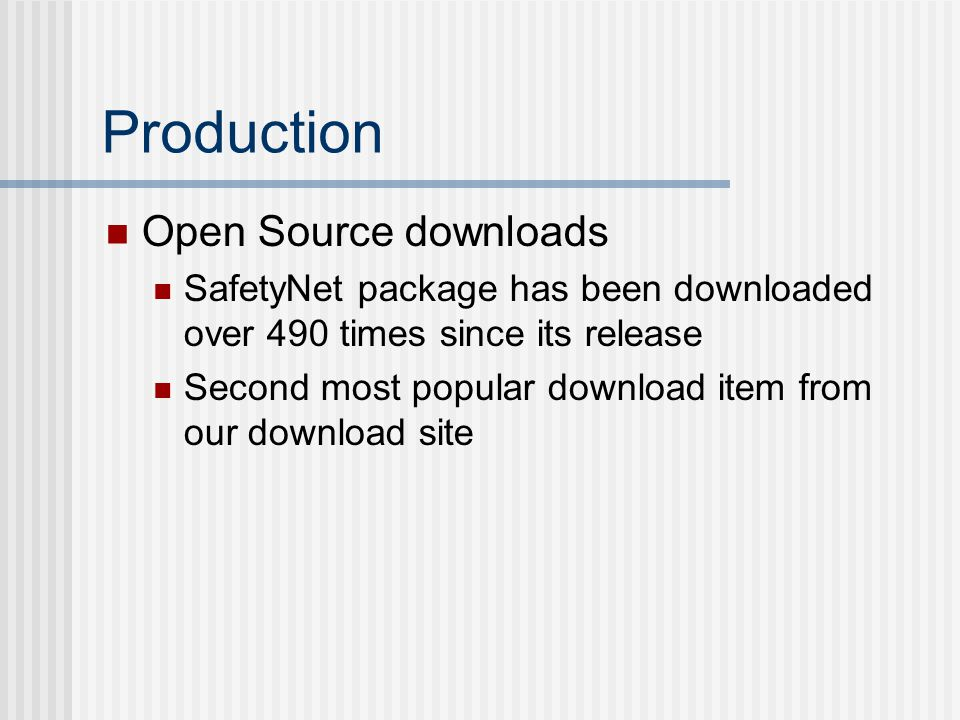 Production Open Source downloads SafetyNet package has been downloaded over 490 times since its release Second most popular download item from our dow