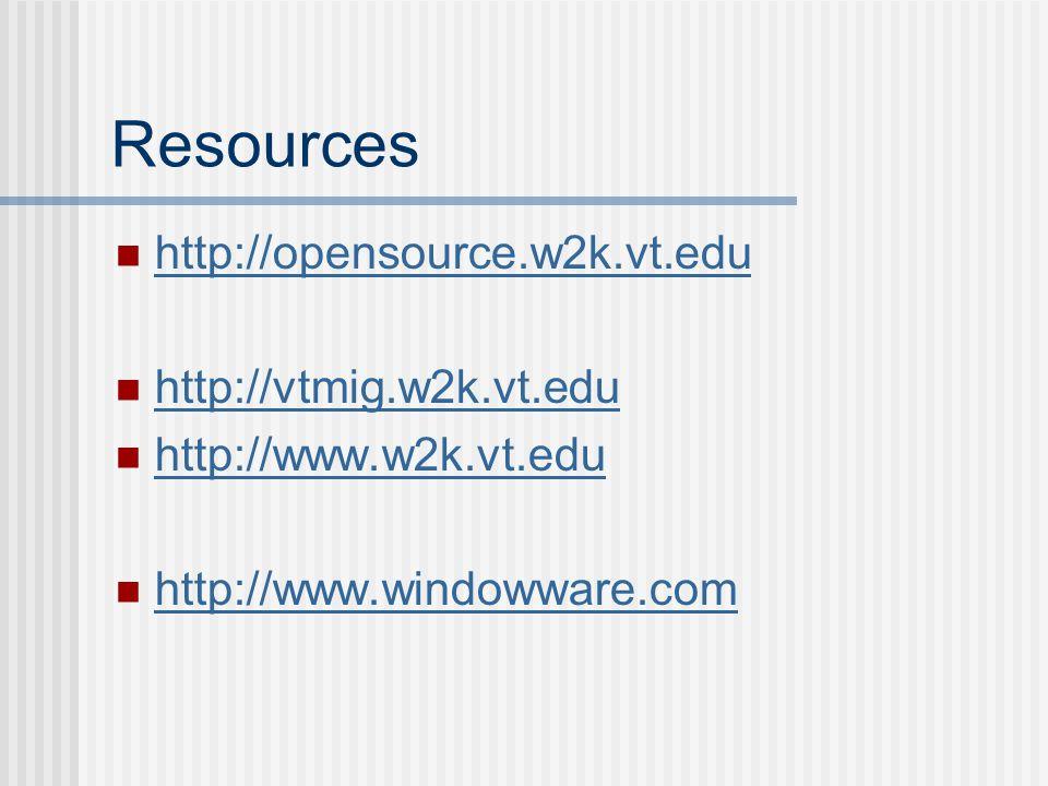 Resources http://opensource.w2k.vt.edu http://vtmig.w2k.vt.edu http://www.w2k.vt.edu http://www.windowware.com