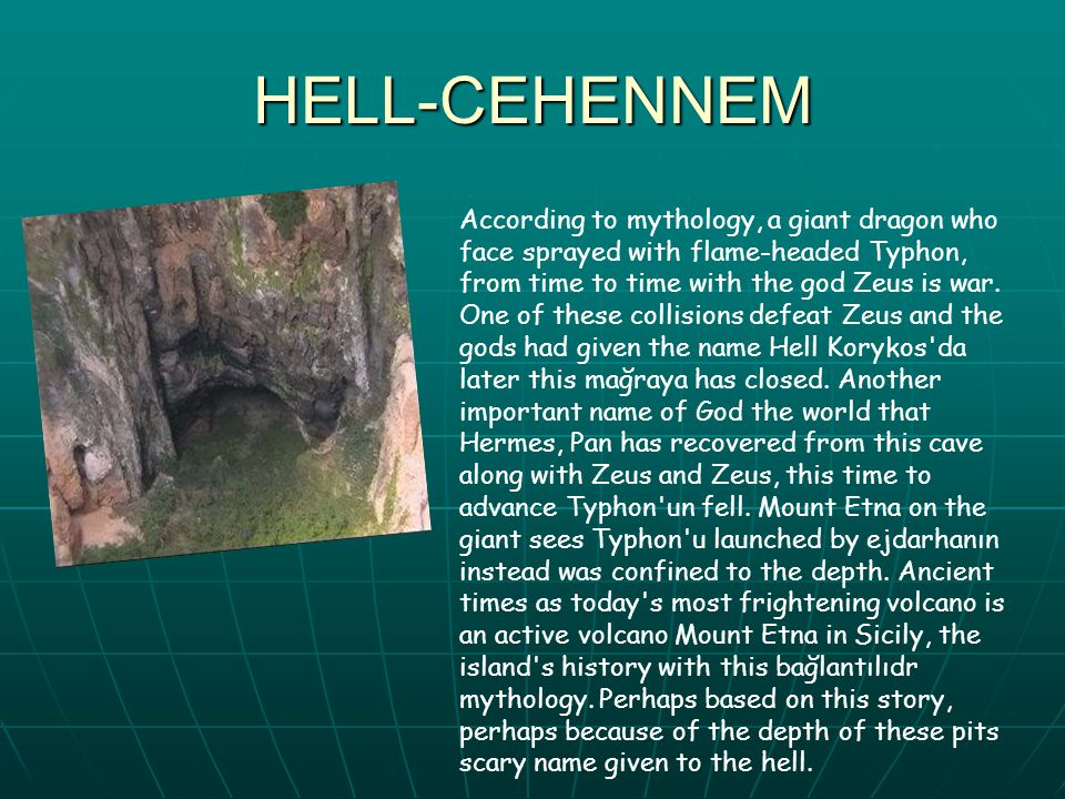 HELL-CEHENNEM According to mythology, a giant dragon who face sprayed with flame-headed Typhon, from time to time with the god Zeus is war.