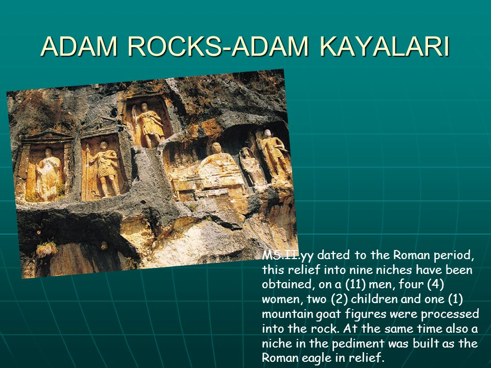 ADAM ROCKS-ADAM KAYALARI MS.II.yy dated to the Roman period, this relief into nine niches have been obtained, on a (11) men, four (4) women, two (2) children and one (1) mountain goat figures were processed into the rock.