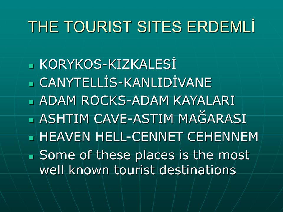 THE TOURIST SITES ERDEMLİ KORYKOS-KIZKALESİ KORYKOS-KIZKALESİ CANYTELLİS-KANLIDİVANE CANYTELLİS-KANLIDİVANE ADAM ROCKS-ADAM KAYALARI ADAM ROCKS-ADAM K