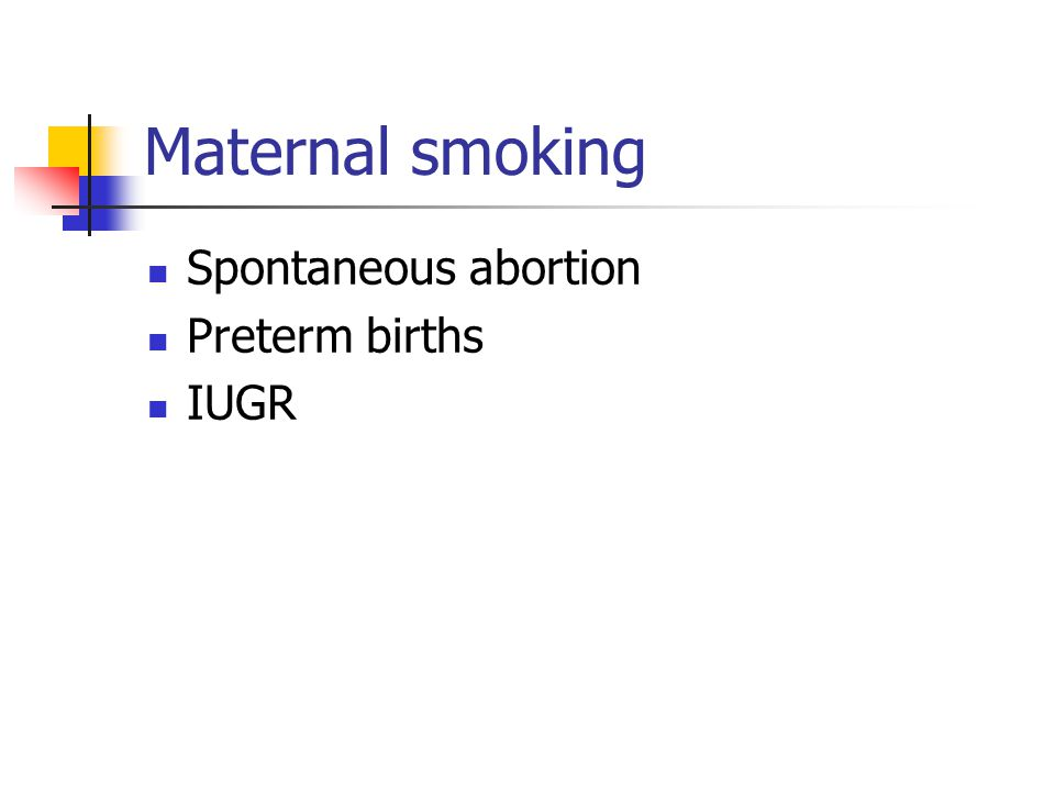 Maternal smoking Spontaneous abortion Preterm births IUGR