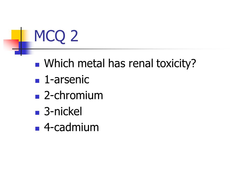 MCQ 2 Which metal has renal toxicity 1-arsenic 2-chromium 3-nickel 4-cadmium