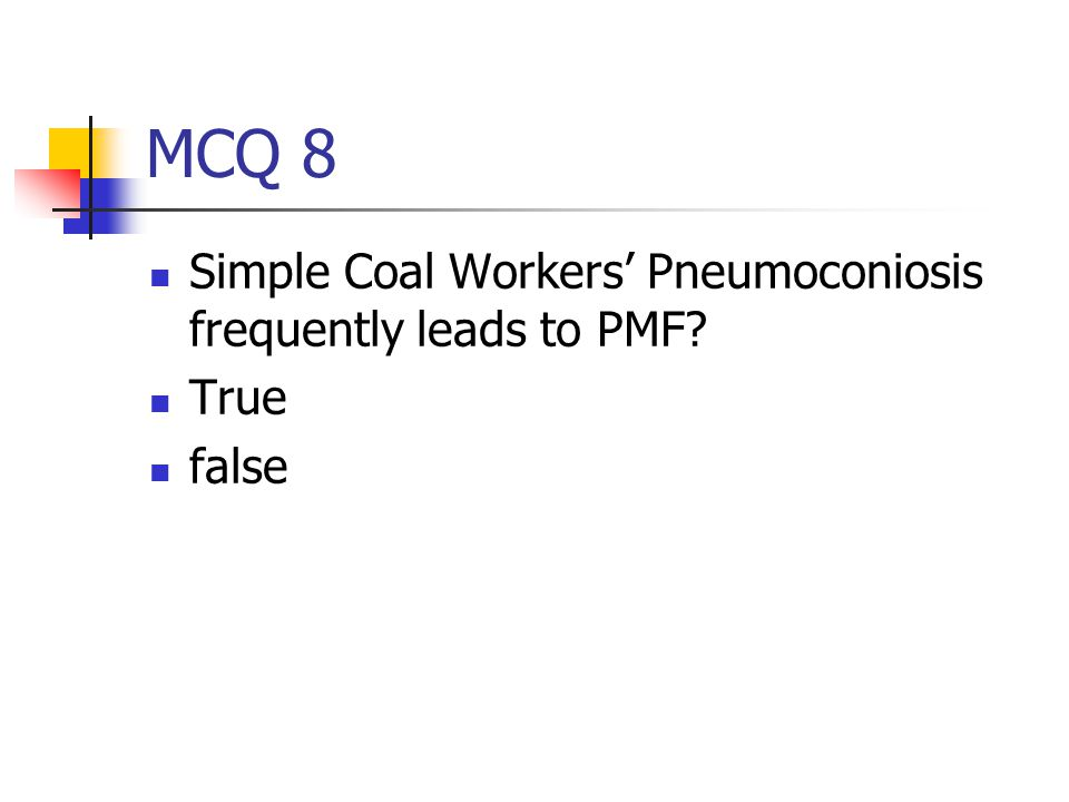 MCQ 8 Simple Coal Workers' Pneumoconiosis frequently leads to PMF True false