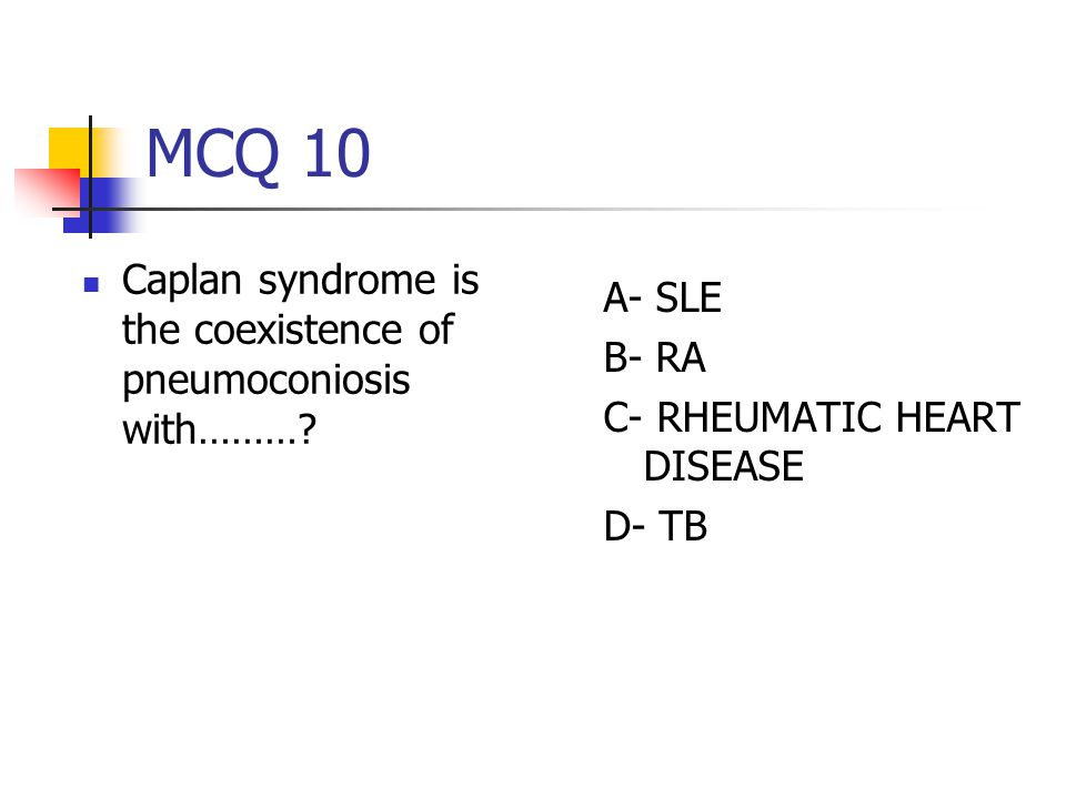 MCQ 10 A- SLE B- RA C- RHEUMATIC HEART DISEASE D- TB Caplan syndrome is the coexistence of pneumoconiosis with………
