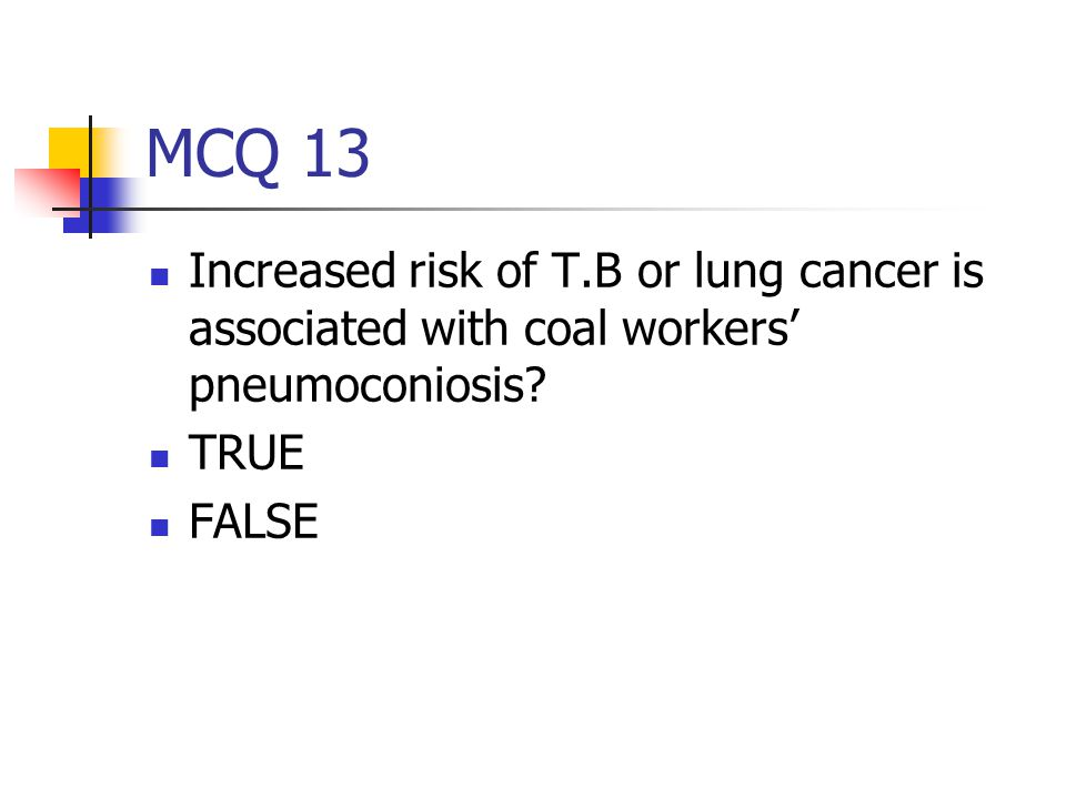 MCQ 13 Increased risk of T.B or lung cancer is associated with coal workers' pneumoconiosis.