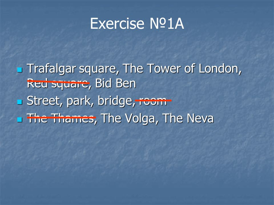 Exercise №1A Trafalgar square, The Tower of London, Red square, Bid Ben Trafalgar square, The Tower of London, Red square, Bid Ben Street, park, bridg
