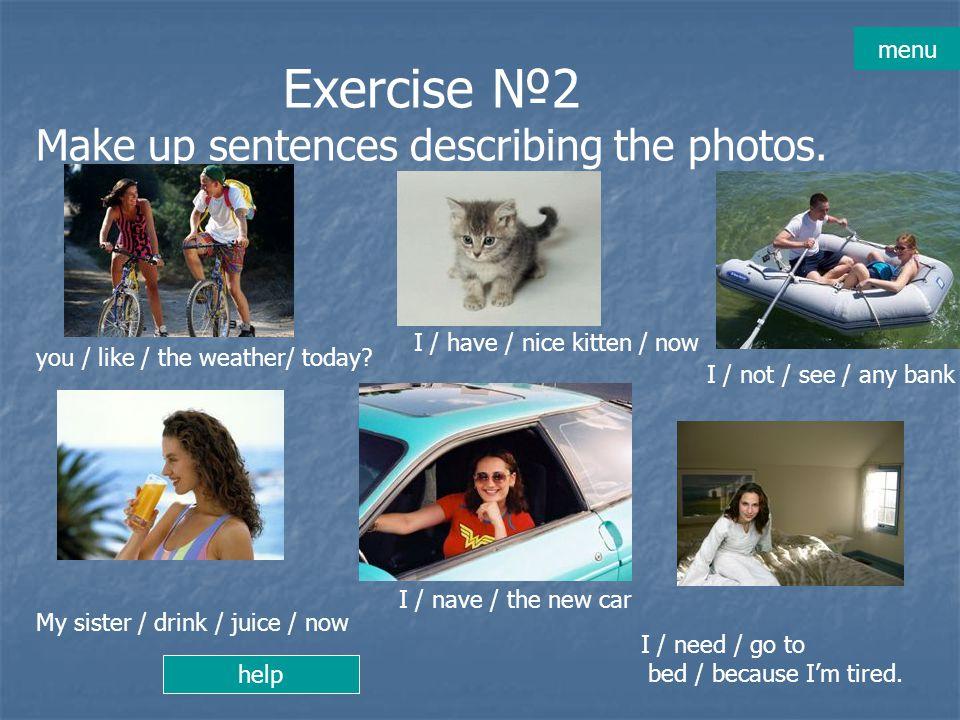 Exercise №2 Make up sentences describing the photos.