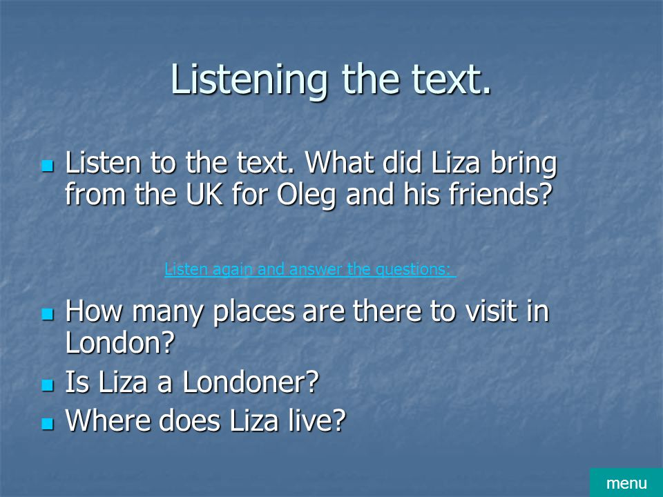 Listening the text. Listen to the text. What did Liza bring from the UK for Oleg and his friends? Listen to the text. What did Liza bring from the UK