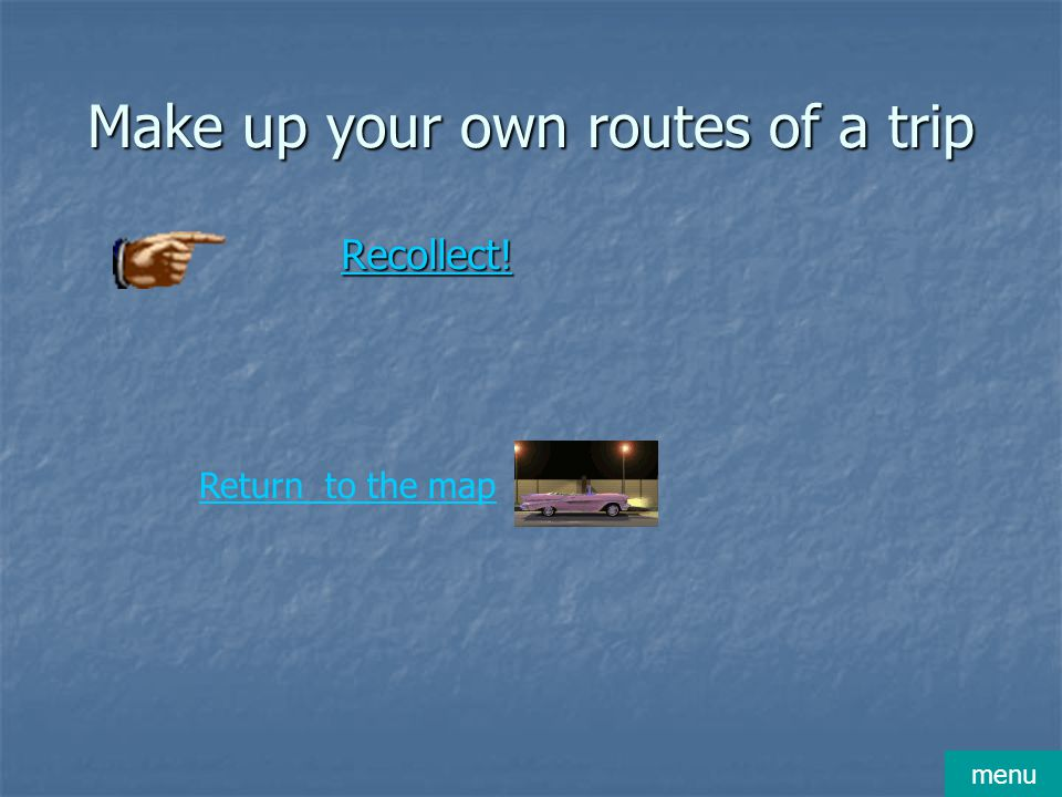 Make up your own routes of a trip Recollect! menu Return to the map