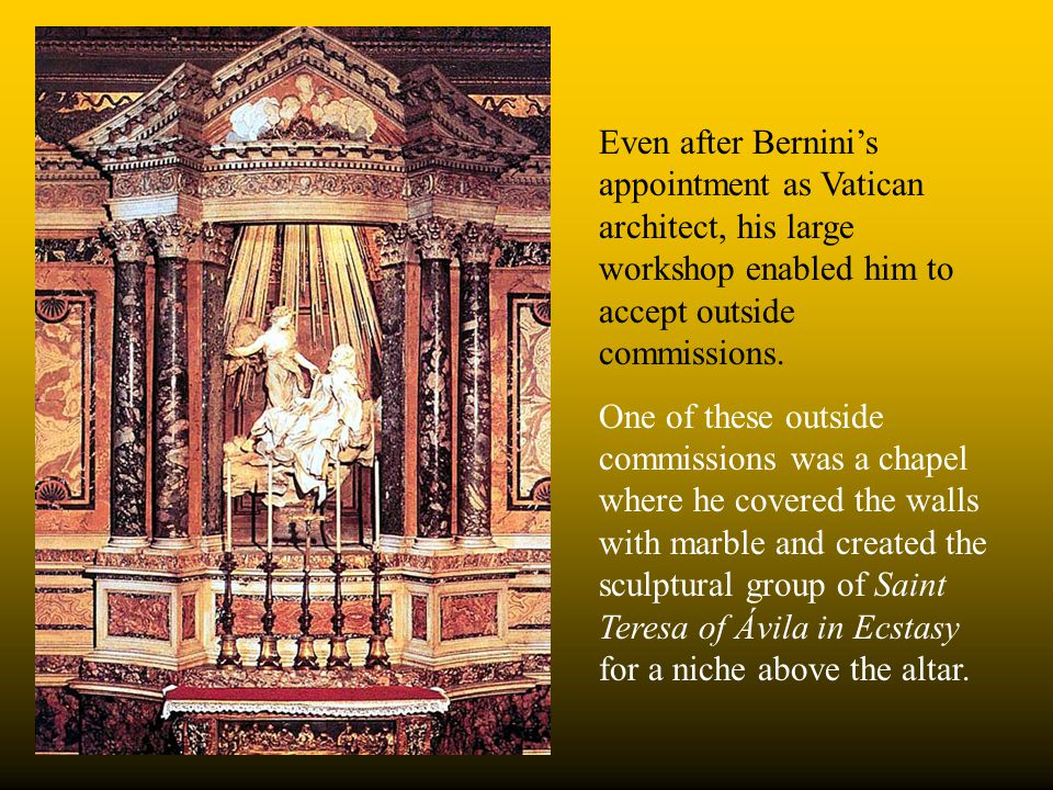 Even after Bernini's appointment as Vatican architect, his large workshop enabled him to accept outside commissions. One of these outside commissions