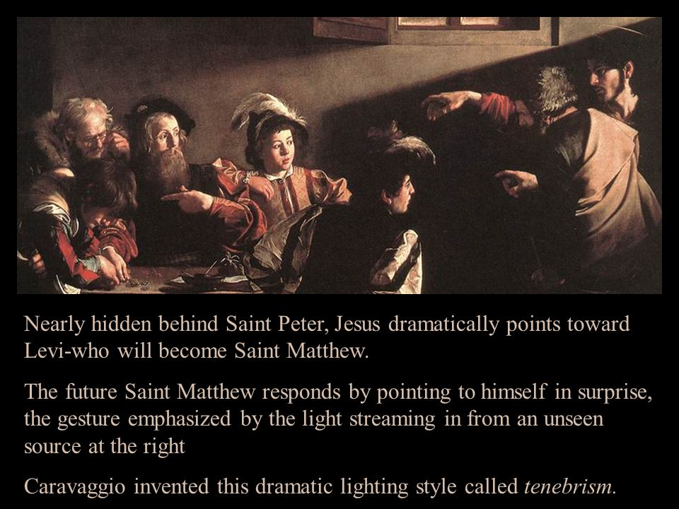 Nearly hidden behind Saint Peter, Jesus dramatically points toward Levi-who will become Saint Matthew. The future Saint Matthew responds by pointing t