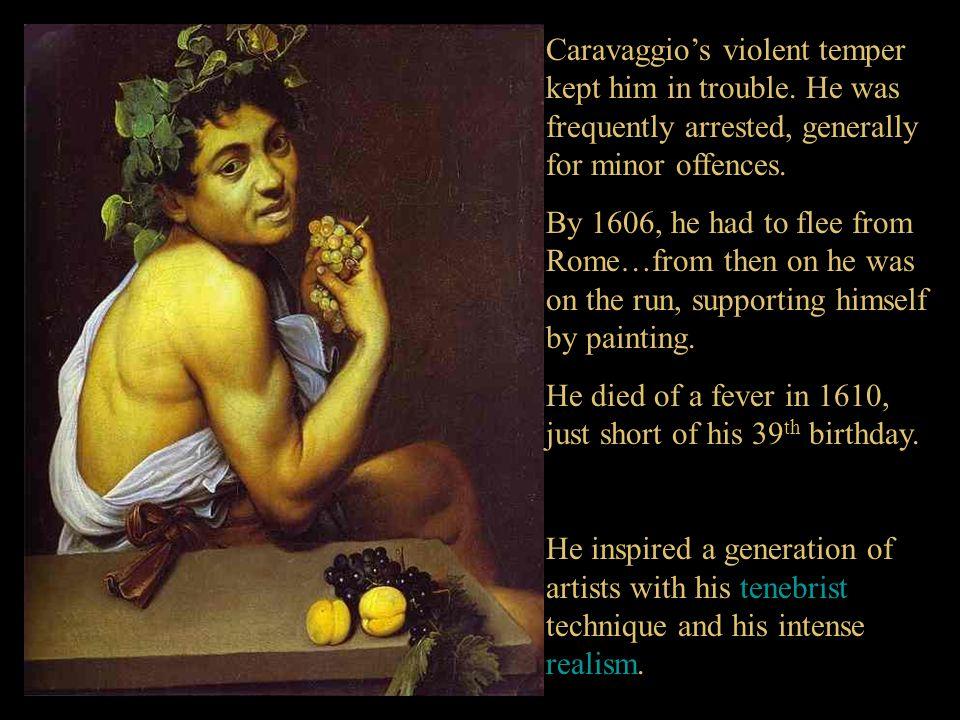 Caravaggio's violent temper kept him in trouble.