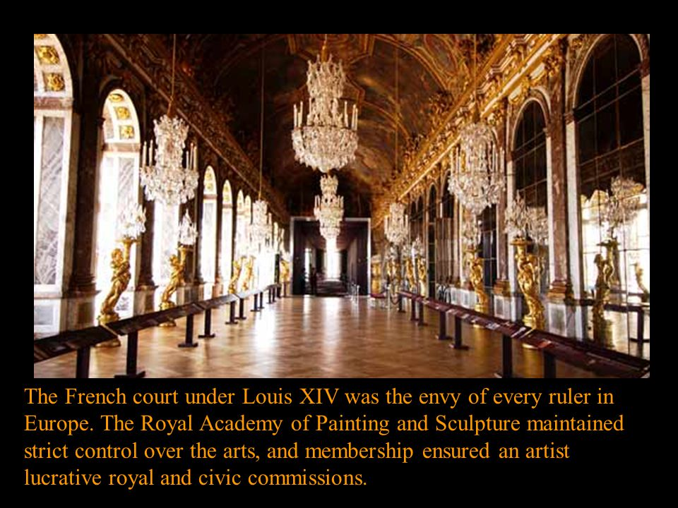 The French court under Louis XIV was the envy of every ruler in Europe. The Royal Academy of Painting and Sculpture maintained strict control over the