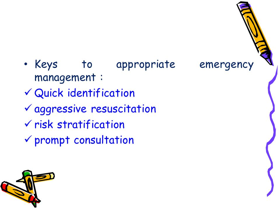 Keys to appropriate emergency management : Quick identification aggressive resuscitation risk stratification prompt consultation