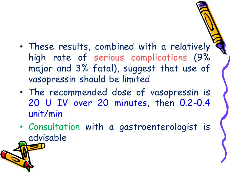 These results, combined with a relatively high rate of serious complications (9% major and 3% fatal), suggest that use of vasopressin should be limite