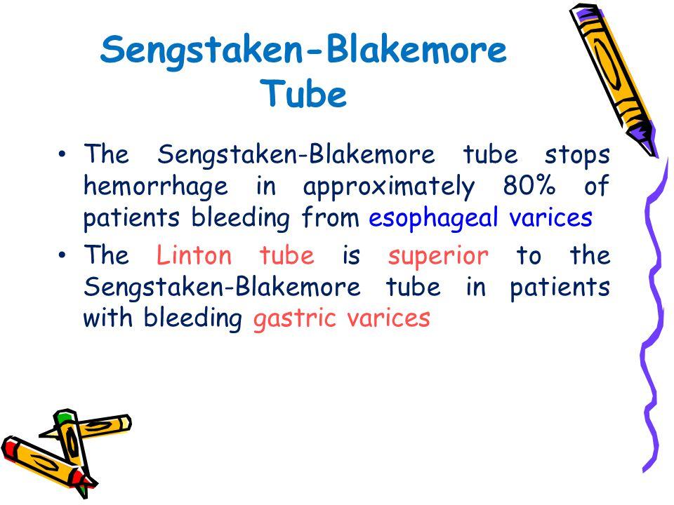 Sengstaken-Blakemore Tube The Sengstaken-Blakemore tube stops hemorrhage in approximately 80% of patients bleeding from esophageal varices The Linton