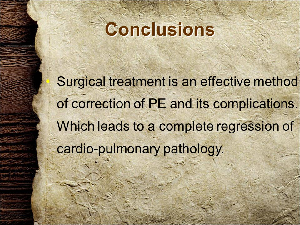 Conclusions Surgical treatment is an effective method of correction of PE and its complications.