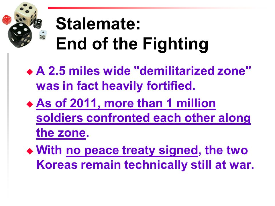 Stalemate: End of the Fighting u A 2.5 miles wide demilitarized zone was in fact heavily fortified.