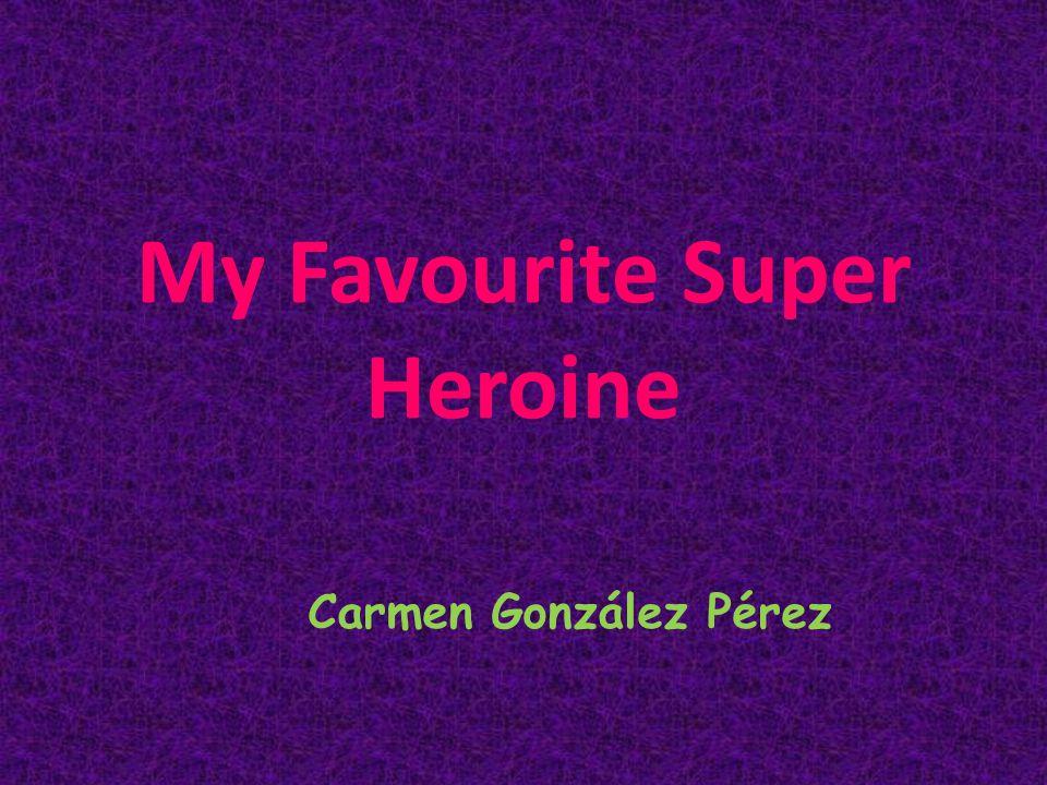 My Favourite Super Heroine Carmen González Pérez